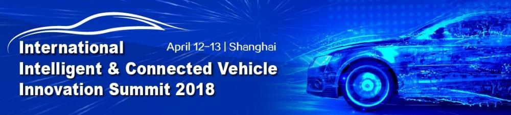 The International Intelligent & Connected Vehicle Innovation Summit 2018 - Shanghai